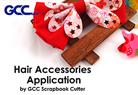 Hair Accessories Application by GCC Scrapbook Cutter